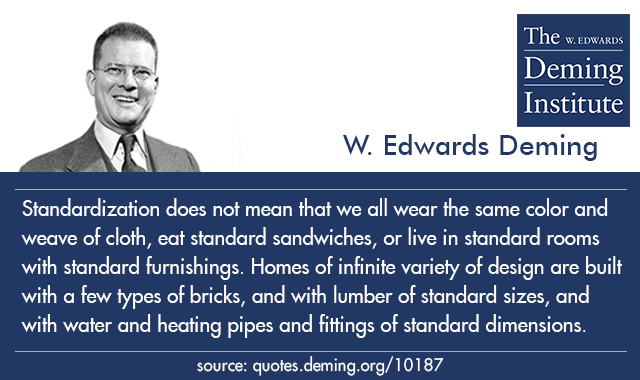quote text: Standardization does not mean that we all wear the same color and weave of cloth, eat standard sandwiches, or live in standard rooms with standard furnishings. Homes of infinite variety of design are built with a few types of bricks, and with lumber of standard sizes, and with water and heating pipes and fittings of standard dimensions.